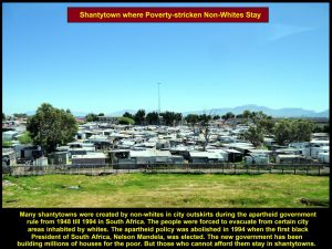 Poverty-stricken and unemployed non-whites live in shantytowns in South Africa