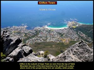 Clifton has one of the best beaches in the world. Many wealthy white people stay there.