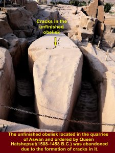 The unfinished obelisk ordered by Queen Hatshepsut(1508-1458 B.C.) was abandoned over 3000 years ago due to the formation of cracks in it.