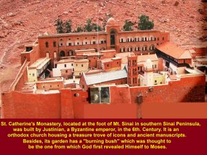 St. Catherine's Monastery was built by Justinian, a Byzantine emperor in the 6th. Century A.D.
