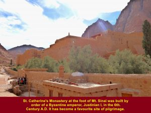 St. Catherine's Monastery was built order of a Byzantine emperor, Justinian I, in the 6th. Century A.D.