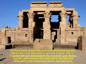 Kom Ombo Temple was built for two sets of gods, Horus and others, and Sobek and others