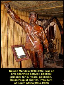 Nelson Mandela(1918-2013) was an anti-apartheid activist, political prisoner for 27 years, politician, philanthropist and first elected President of South Africa(1994-1999)
