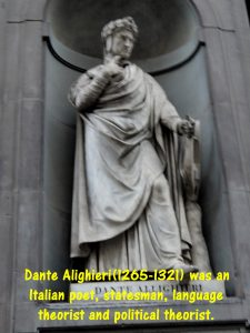 Dante Alighieri(1265-1321) was an Italian statesman, poet, language theorist and political theorist.