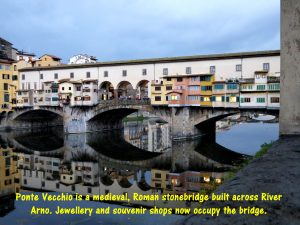Ponte Vecchio is an old 30 metre-long stone-bridge spanning River Arno in Florence.