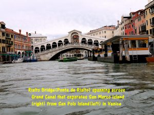 Rialto Bridge(Ponte de Rialto) spanning Grand Canal was constructed in 1591.