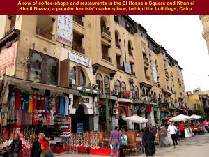 A row of coffee-shops and restaurants in the El Hossein Square and Khan el Khalili Bazaar behind the buildings